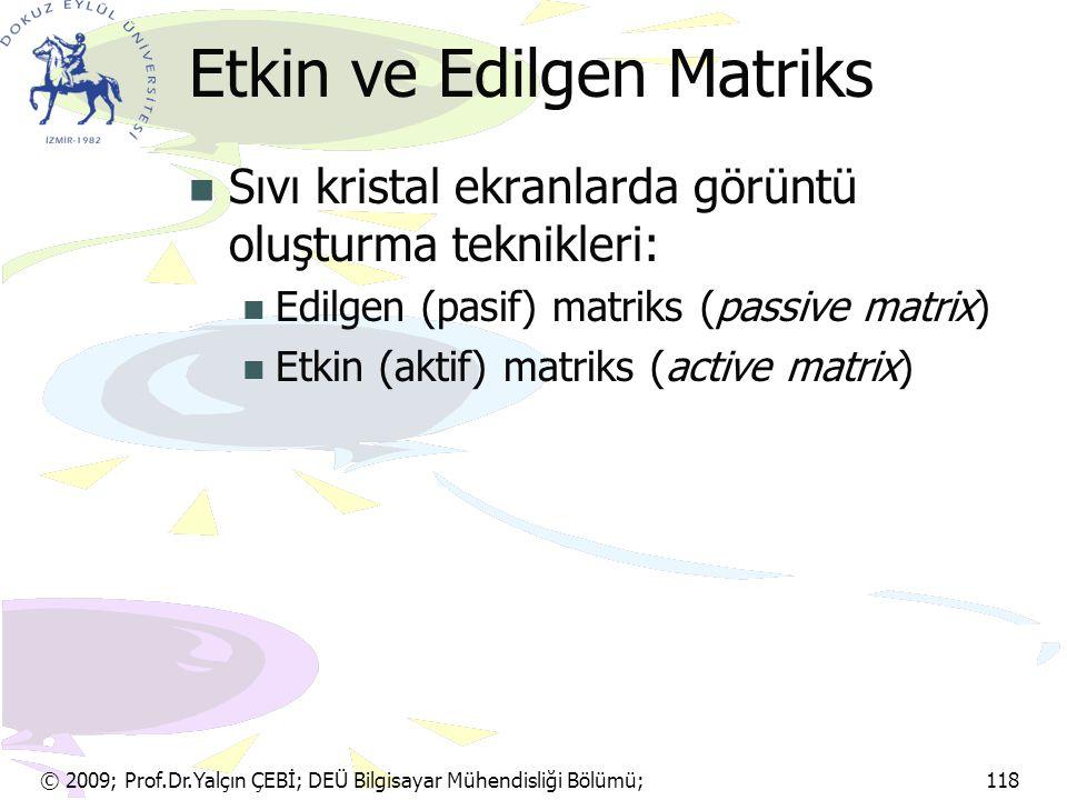 Etkin ve Edilgen Matriks Sıvı kristal ekranlarda görüntü oluşturma teknikleri: Edilgen (pasif) matriks (passive matrix) Etkin (aktif) matriks (active