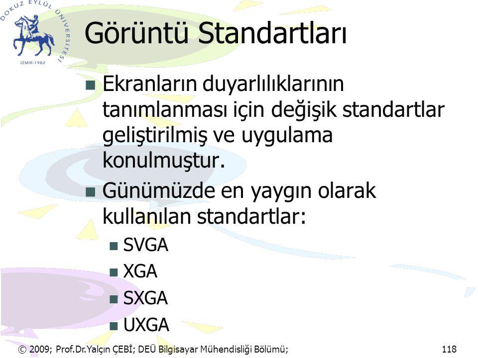 © 2009; Prof.Dr.Yalçın ÇEBİ; DEÜ Bilgisayar Mühendisliği Bölümü; 118 Görüntü Standartları Ekranların duyarlılıklarının tanımlanması için değişik stand
