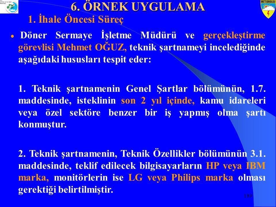 189 ● Döner Sermaye İşletme Müdürü ve gerçekleştirme görevlisi Mehmet OĞUZ, teknik şartnameyi incelediğinde aşağıdaki hususları tespit eder: 1.