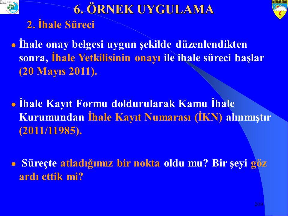 209 ● İhale onay belgesi uygun şekilde düzenlendikten sonra, İhale Yetkilisinin onayı ile ihale süreci başlar (20 Mayıs 2011).