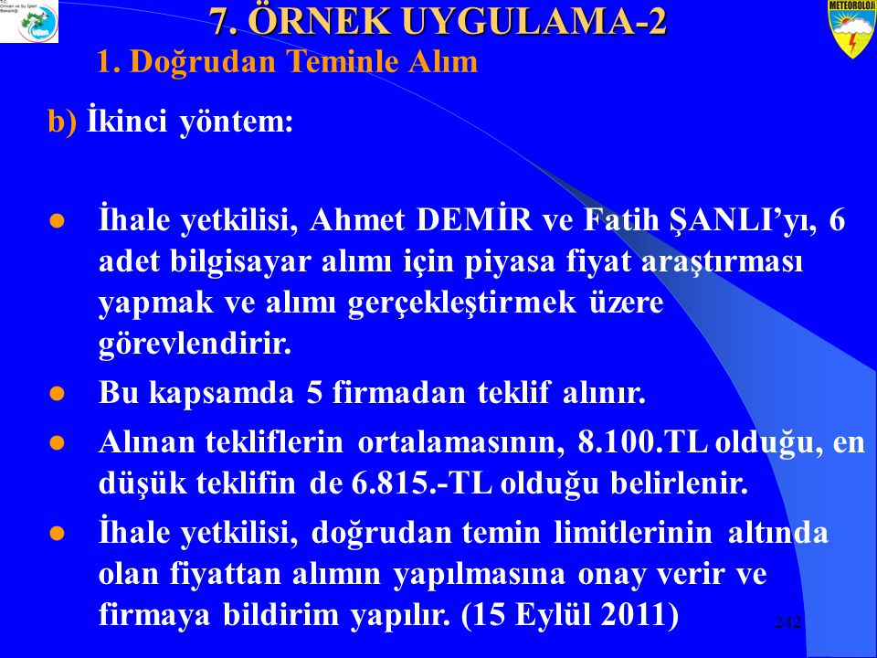 242 b) İkinci yöntem: ●İhale yetkilisi, Ahmet DEMİR ve Fatih ŞANLI'yı, 6 adet bilgisayar alımı için piyasa fiyat araştırması yapmak ve alımı gerçekleştirmek üzere görevlendirir.