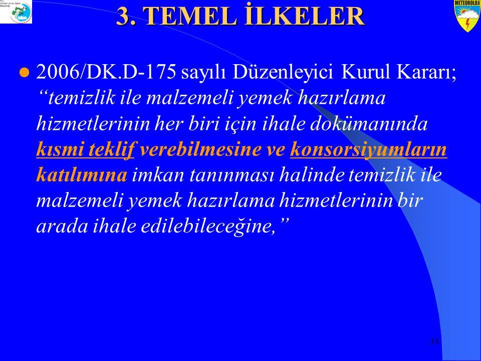 31 2006/DK.D-175 sayılı Düzenleyici Kurul Kararı; temizlik ile malzemeli yemek hazırlama hizmetlerinin her biri için ihale dokümanında kısmi teklif verebilmesine ve konsorsiyumların katılımına imkan tanınması halinde temizlik ile malzemeli yemek hazırlama hizmetlerinin bir arada ihale edilebileceğine, 3.