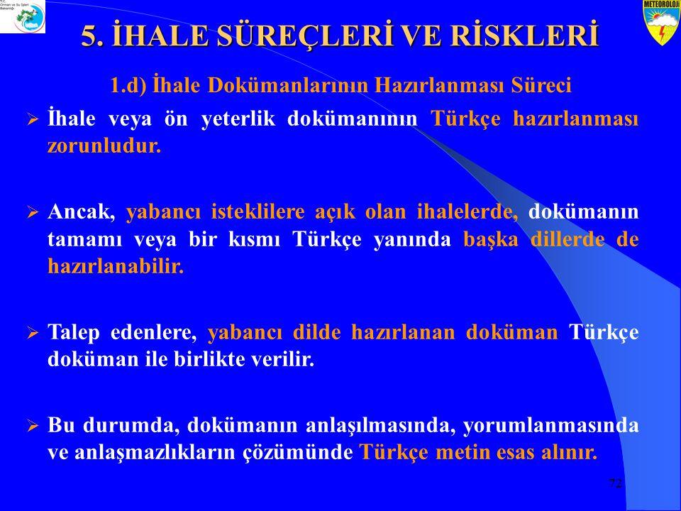 72 1.d) İhale Dokümanlarının Hazırlanması Süreci  İhale veya ön yeterlik dokümanının Türkçe hazırlanması zorunludur.