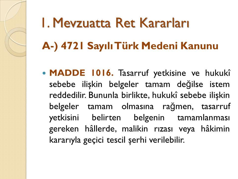 1. Mevzuatta Ret Kararları A-) 4721 Sayılı Türk Medeni Kanunu MADDE 1016. Tasarruf yetkisine ve hukukî sebebe ilişkin belgeler tamam de ğ ilse istem r