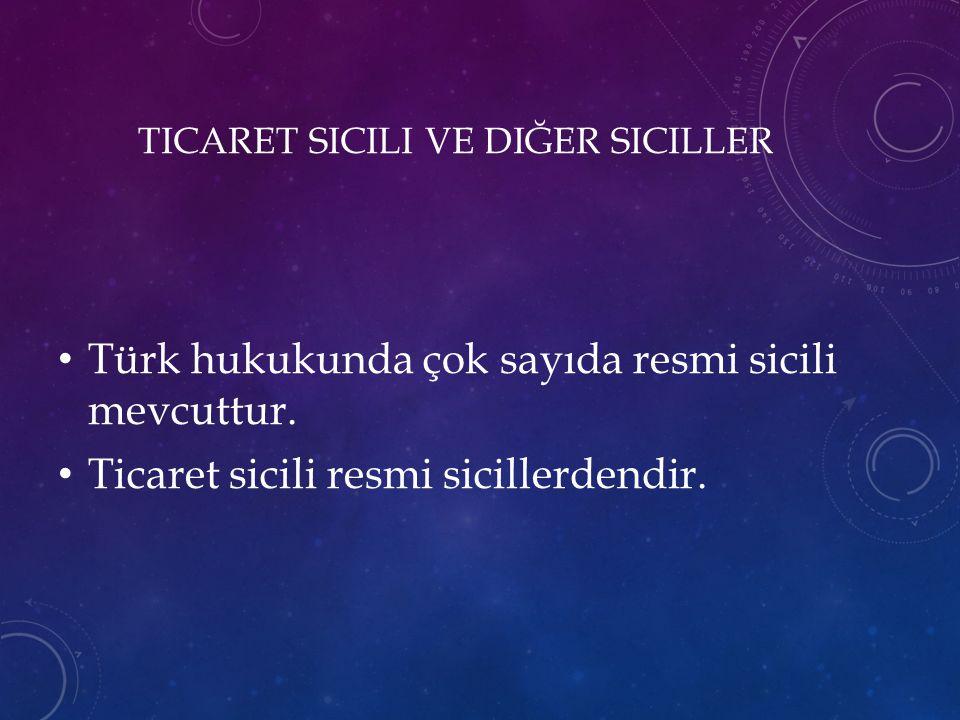 TICARET SICILI VE DIĞER SICILLER Türk hukukunda çok sayıda resmi sicili mevcuttur. Ticaret sicili resmi sicillerdendir.