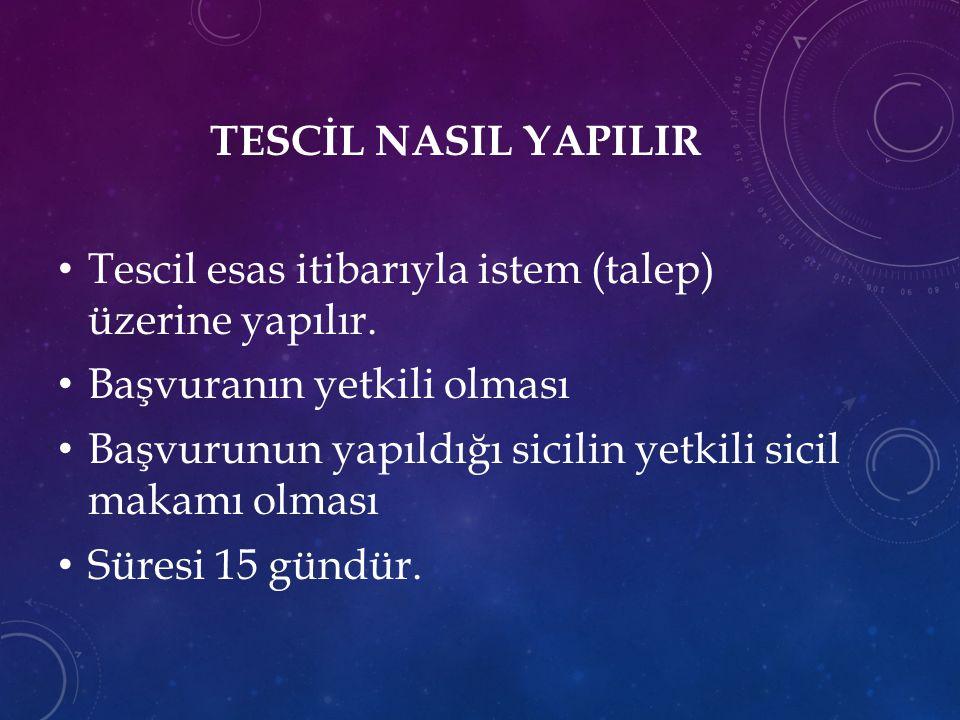 TESCİL NASIL YAPILIR Tescil esas itibarıyla istem (talep) üzerine yapılır. Başvuranın yetkili olması Başvurunun yapıldığı sicilin yetkili sicil makamı