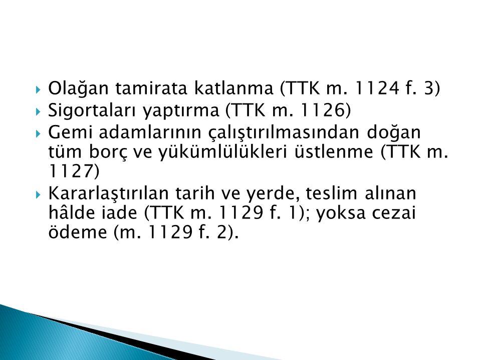  Olağan tamirata katlanma (TTK m. 1124 f. 3)  Sigortaları yaptırma (TTK m. 1126)  Gemi adamlarının çalıştırılmasından doğan tüm borç ve yükümlülükl