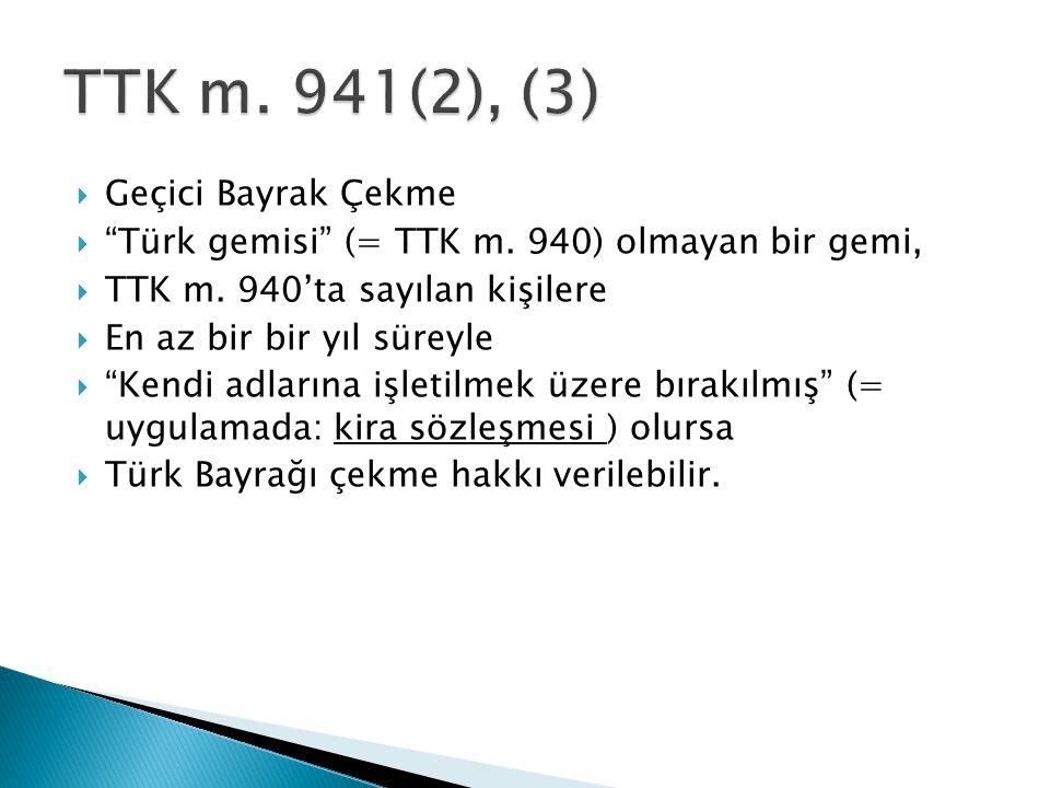 """ Geçici Bayrak Çekme  """"Türk gemisi"""" (= TTK m. 940) olmayan bir gemi,  TTK m. 940'ta sayılan kişilere  En az bir bir yıl süreyle  """"Kendi adlarına"""
