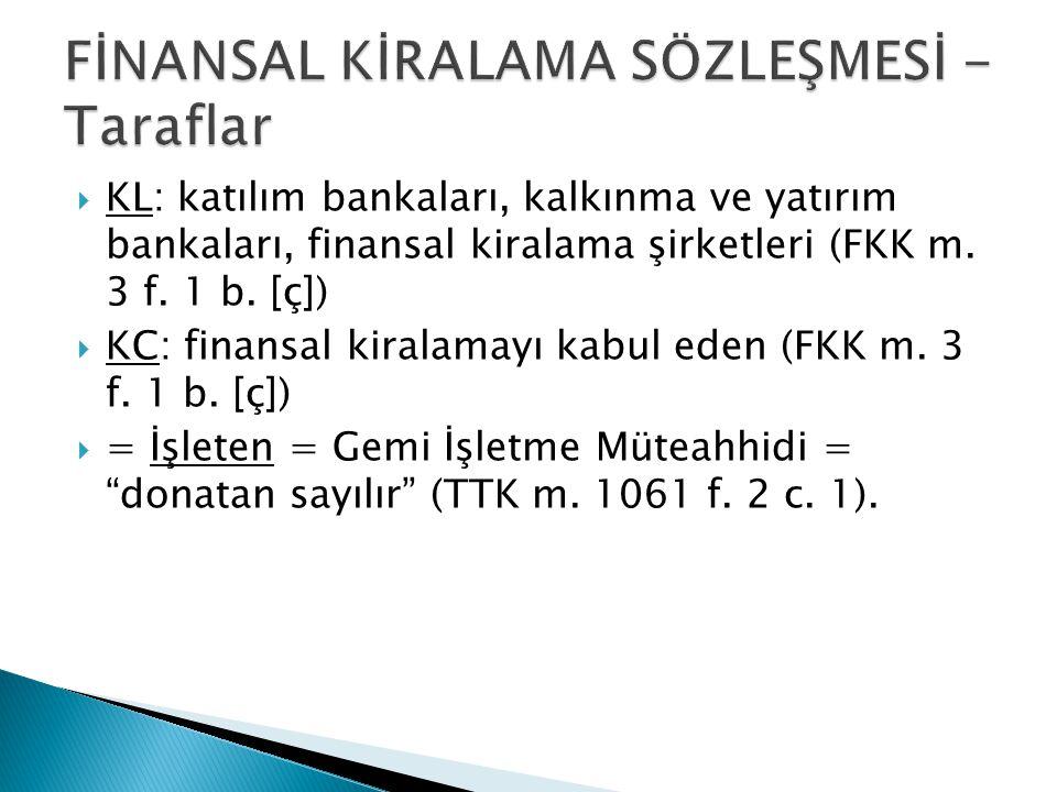  KL: katılım bankaları, kalkınma ve yatırım bankaları, finansal kiralama şirketleri (FKK m. 3 f. 1 b. [ç])  KC: finansal kiralamayı kabul eden (FKK