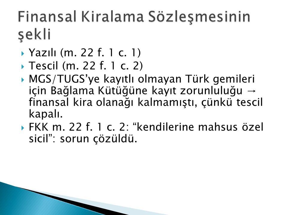  Yazılı (m. 22 f. 1 c. 1)  Tescil (m. 22 f. 1 c. 2)  MGS/TUGS'ye kayıtlı olmayan Türk gemileri için Bağlama Kütüğüne kayıt zorunluluğu → finansal k