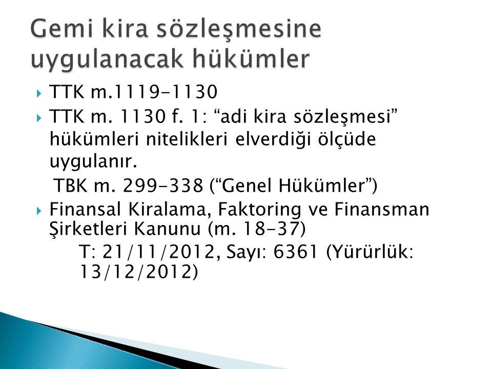 """ TTK m.1119-1130  TTK m. 1130 f. 1: """"adi kira sözleşmesi"""" hükümleri nitelikleri elverdiği ölçüde uygulanır. TBK m. 299-338 (""""Genel Hükümler"""")  Fina"""
