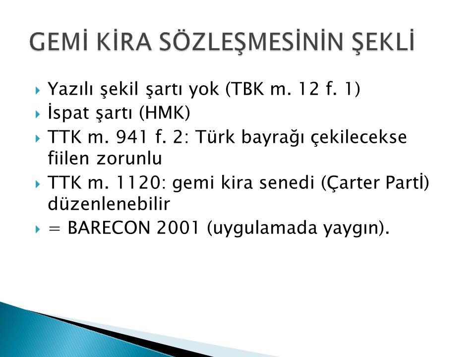  Yazılı şekil şartı yok (TBK m. 12 f. 1)  İspat şartı (HMK)  TTK m. 941 f. 2: Türk bayrağı çekilecekse fiilen zorunlu  TTK m. 1120: gemi kira sene