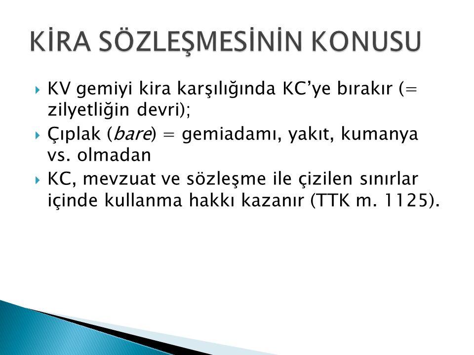  KV gemiyi kira karşılığında KC'ye bırakır (= zilyetliğin devri);  Çıplak (bare) = gemiadamı, yakıt, kumanya vs.
