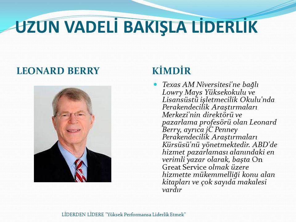 UZUN VADELİ BAKIŞLA LİDERLİK LEONARD BERRY KİMDİR Texas AM Niversitesi ne bağlı Lowry Mays Yüksekokulu ve Lisansüstü işletmecilik Okulu nda Perakendecilik Araştırmaları Merkezi nin direktörü ve pazarlama profesörü olan Leonard Berry, ayrıca jC Penney Perakendecilik Araştırmaları Kürsüsü nü yönetmektedir.