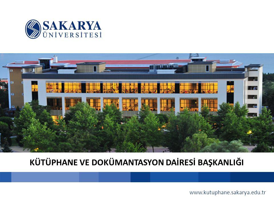 KÜTÜPHANE VE DOKÜMANTASYON DAİRESİ BAŞKANLIĞI www.kutuphane.sakarya.edu.tr