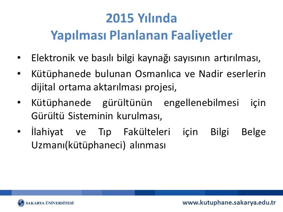 2015 Yılında Yapılması Planlanan Faaliyetler Elektronik ve basılı bilgi kaynağı sayısının artırılması, Kütüphanede bulunan Osmanlıca ve Nadir eserleri
