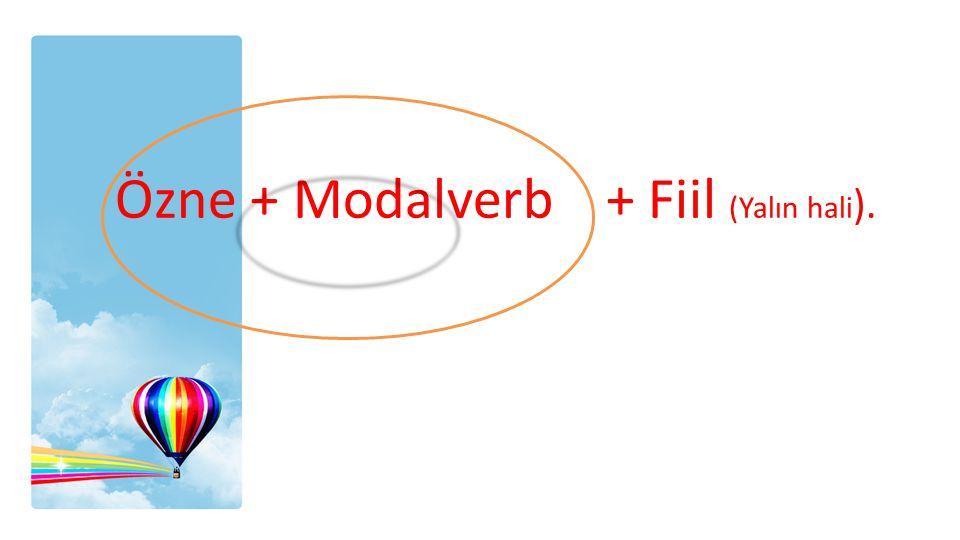 Özne + Modalverb + Fiil (Yalın hali ).