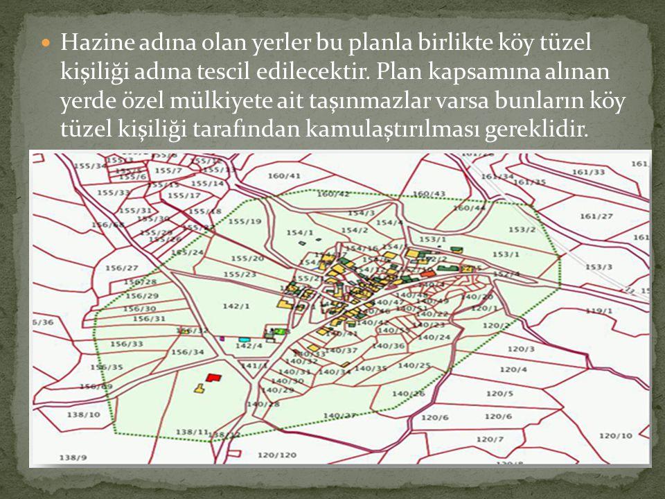 Hazine adına olan yerler bu planla birlikte köy tüzel kişiliği adına tescil edilecektir. Plan kapsamına alınan yerde özel mülkiyete ait taşınmazlar va