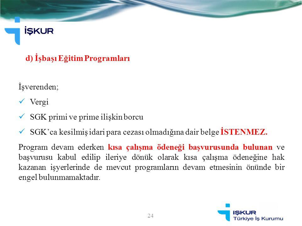 d) İşbaşı Eğitim Programları İşverenden; Vergi SGK primi ve prime ilişkin borcu SGK'ca kesilmiş idari para cezası olmadığına dair belge İSTENMEZ.