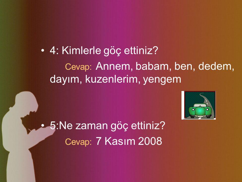 Sorular 1:Nereye göç ettiniz.Cevap: İzmir'den göç ettik 2: Nereden göç ettiniz.
