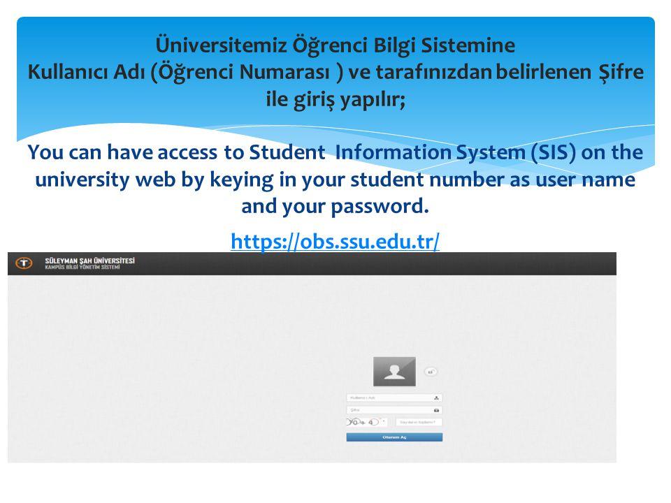 Üniversitemiz Öğrenci Bilgi Sistemine Kullanıcı Adı (Öğrenci Numarası ) ve tarafınızdan belirlenen Şifre ile giriş yapılır; You can have access to Student Information System (SIS) on the university web by keying in your student number as user name and your password.