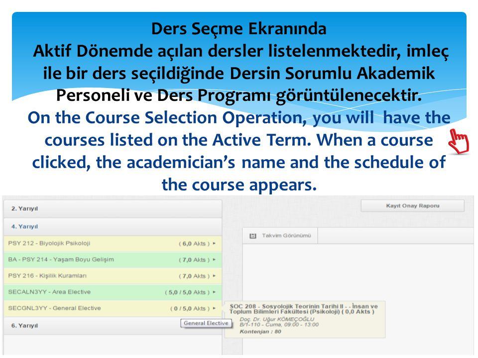 Ders Seçme Ekranında Aktif Dönemde açılan dersler listelenmektedir, imleç ile bir ders seçildiğinde Dersin Sorumlu Akademik Personeli ve Ders Programı görüntülenecektir.