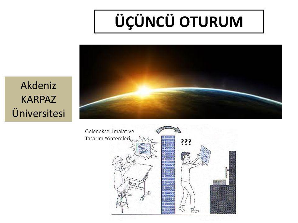 Akdeniz KARPAZ Üniversitesi ÜÇÜNCÜ OTURUM Geleneksel İmalat ve Tasarım Yöntemleri