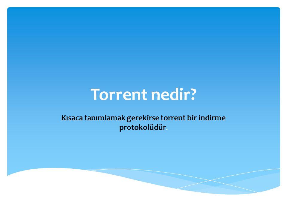  Torrentin normal indirmeden farkı çok daha yüksek hızda indirmeye olanak sağlamasıdır.Ayrıca en iyi tarafı ise bilgisayarınızı kapatıp tekrar açtığınızda indirmeye kaldığınız yerden devam edebilmenizdir.Bu sayede büyük dosyaları indirebilirsiniz.