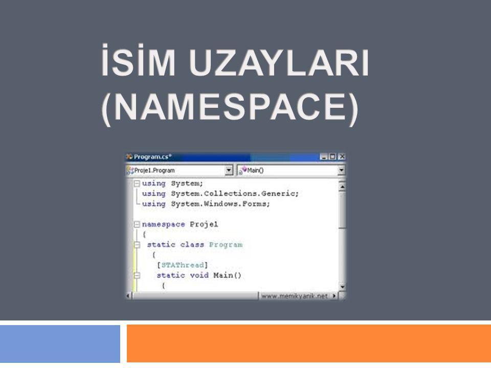 Bazı Namespace'ler … System : Ortak kullanıma sahip değerleri, referans edilen veri türlerini, olayları ve bu olayların işleyişlerini, çeşitli arayüzleri, özellikleri ve işlem hatalarını tanımlayan temel sınıfları içerir.