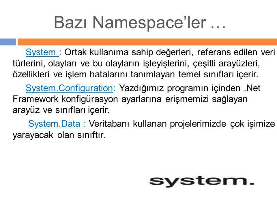 Bazı Namespace'ler … System : Ortak kullanıma sahip değerleri, referans edilen veri türlerini, olayları ve bu olayların işleyişlerini, çeşitli arayüzl