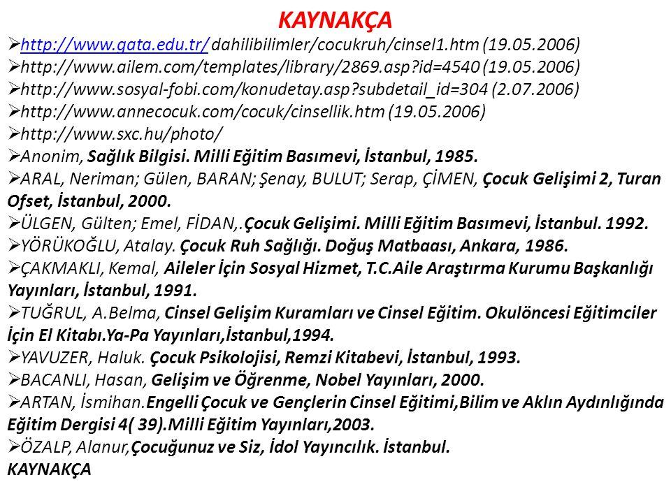 KAYNAKÇA  http://www.gata.edu.tr/ dahilibilimler/cocukruh/cinsel1.htm (19.05.2006)http://www.gata.edu.tr/  http://www.ailem.com/templates/library/28