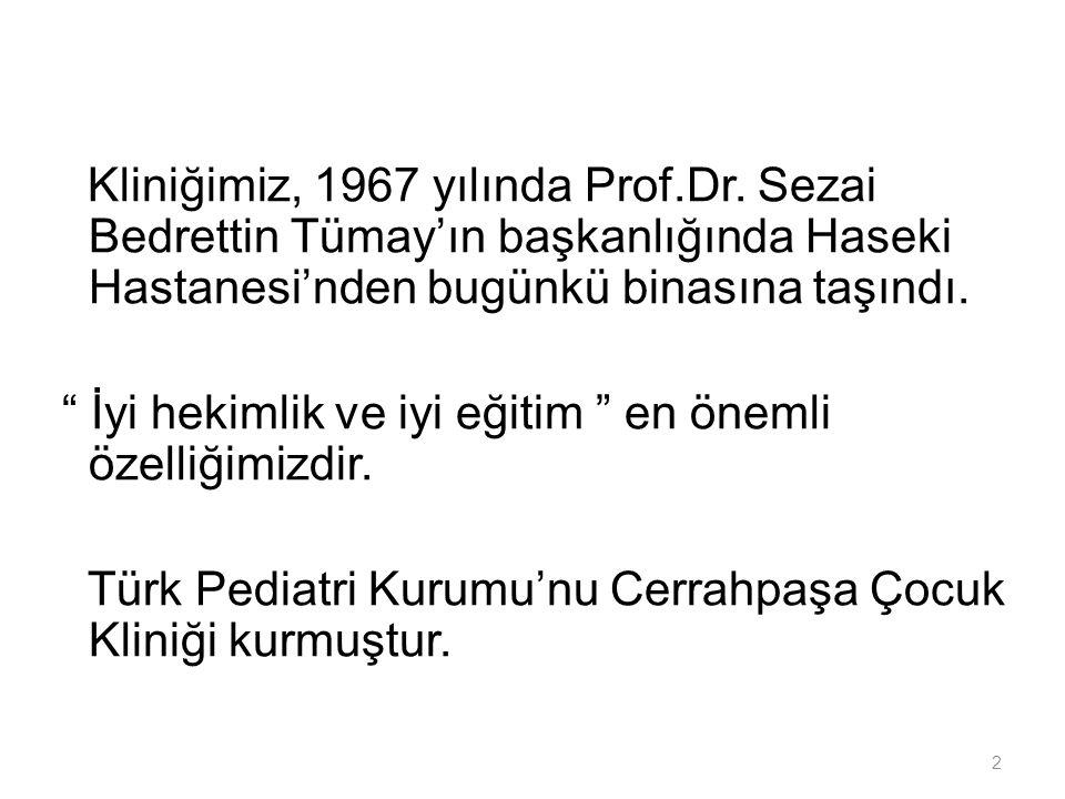"""2 Kliniğimiz, 1967 yılında Prof.Dr. Sezai Bedrettin Tümay'ın başkanlığında Haseki Hastanesi'nden bugünkü binasına taşındı. """" İyi hekimlik ve iyi eğiti"""