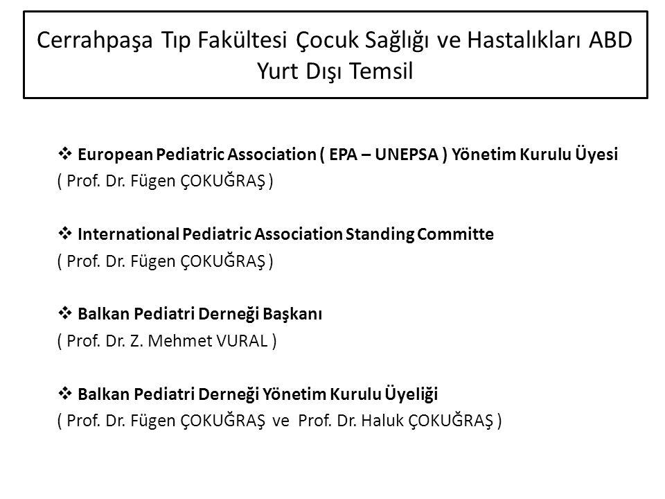 Cerrahpaşa Tıp Fakültesi Çocuk Sağlığı ve Hastalıkları ABD Yurt Dışı Temsil  European Pediatric Association ( EPA – UNEPSA ) Yönetim Kurulu Üyesi ( P