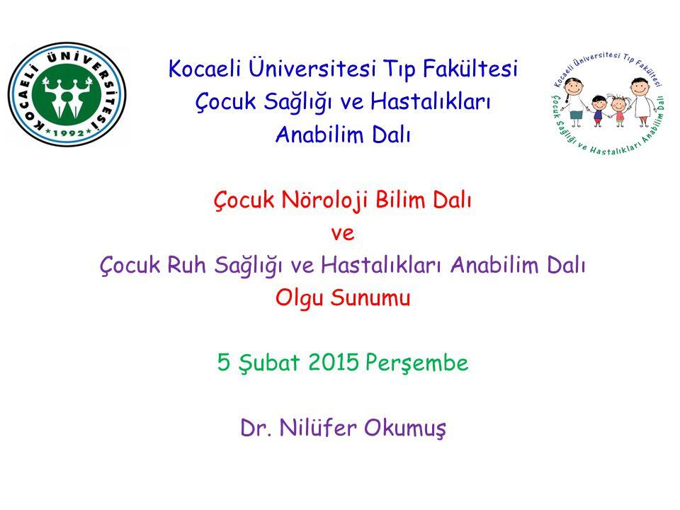 Kocaeli Üniversitesi Tıp Fakültesi Çocuk Sağlığı ve Hastalıkları Anabilim Dalı Çocuk Nöroloji Bilim Dalı ve Çocuk Ruh Sağlığı ve Hastalıkları Anabilim