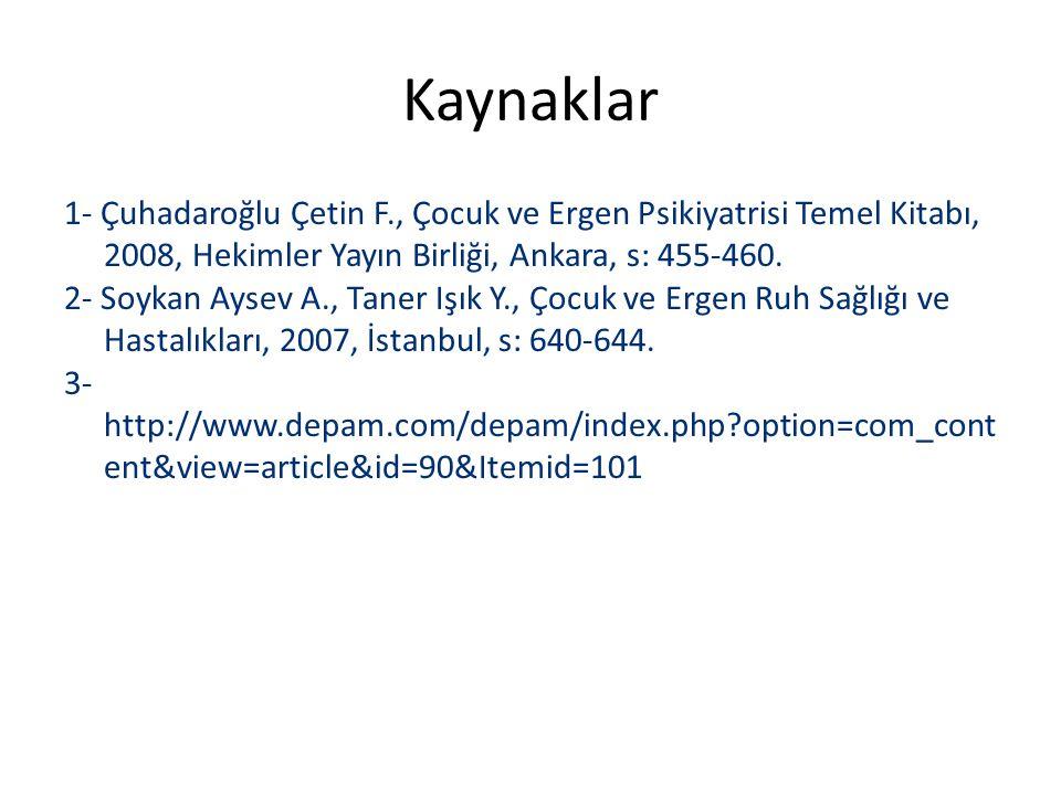 Kaynaklar 1- Çuhadaroğlu Çetin F., Çocuk ve Ergen Psikiyatrisi Temel Kitabı, 2008, Hekimler Yayın Birliği, Ankara, s: 455-460. 2- Soykan Aysev A., Tan