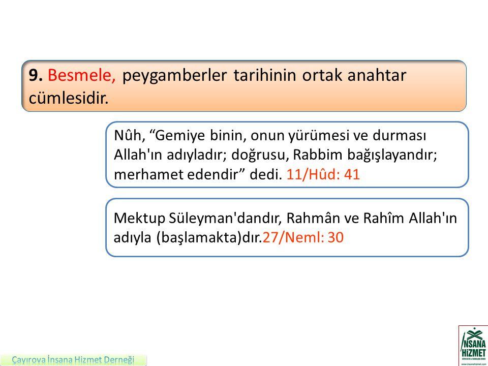 9. Besmele, peygamberler tarihinin ortak anahtar cümlesidir.