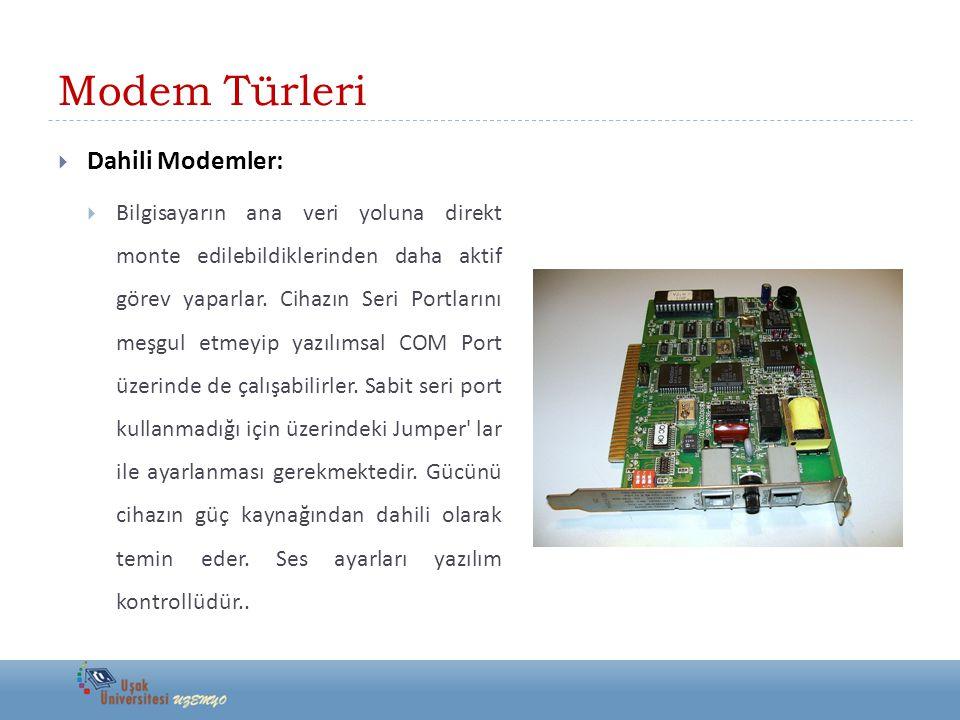Modem Türleri  Dahili Modemler:  Bilgisayarın ana veri yoluna direkt monte edilebildiklerinden daha aktif görev yaparlar. Cihazın Seri Portlarını me