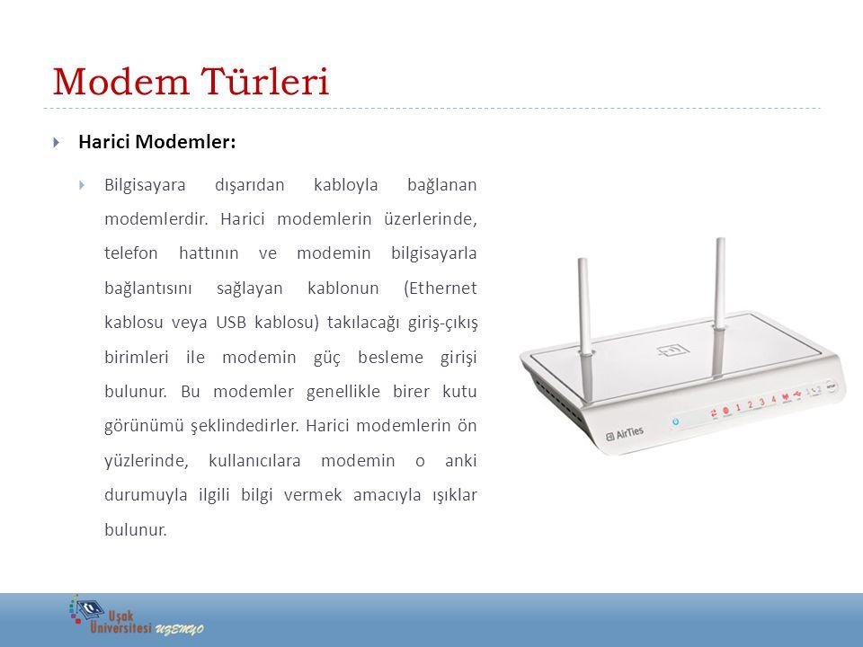 Modem Türleri  Harici Modemler:  Bilgisayara dışarıdan kabloyla bağlanan modemlerdir. Harici modemlerin üzerlerinde, telefon hattının ve modemin bil