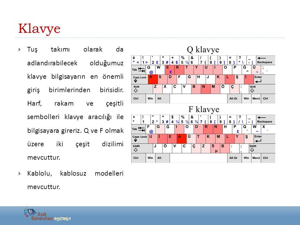 Klavye  Tuş takımı olarak da adlandırabilecek olduğumuz klavye bilgisayarın en önemli giriş birimlerinden birisidir. Harf, rakam ve çeşitli semboller