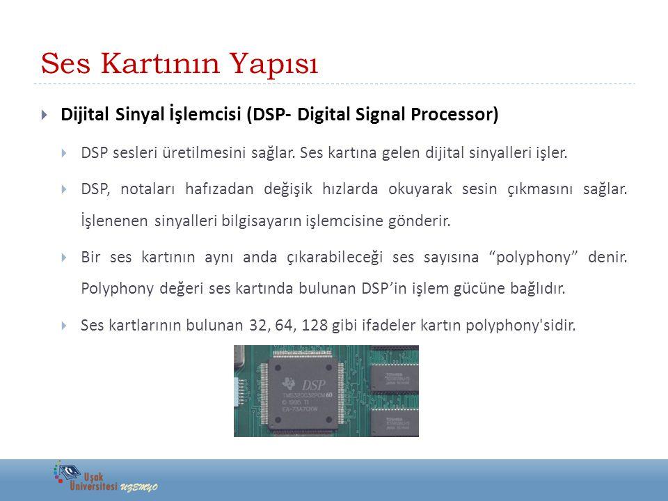 Ses Kartının Yapısı  Dijital Sinyal İşlemcisi (DSP- Digital Signal Processor)  DSP sesleri üretilmesini sağlar. Ses kartına gelen dijital sinyalleri