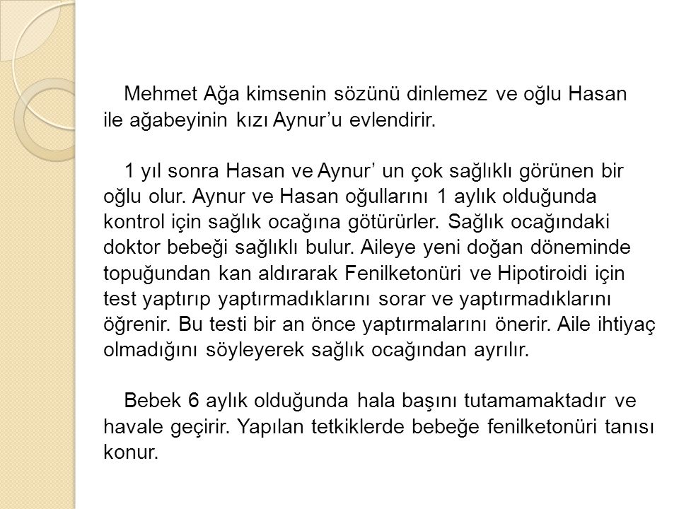 Mehmet Ağa kimsenin sözünü dinlemez ve oğlu Hasan ile ağabeyinin kızı Aynur'u evlendirir. 1 yıl sonra Hasan ve Aynur' un çok sağlıklı görünen bir oğlu