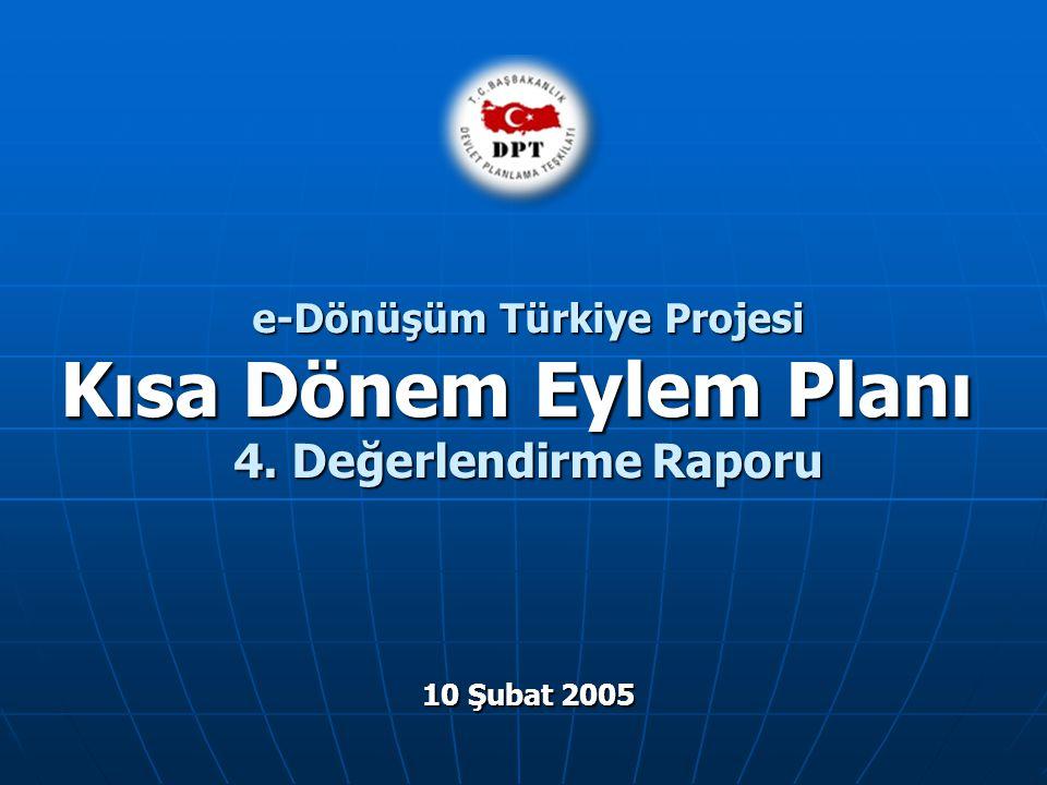 e-Dönüşüm Türkiye Projesi Kısa Dönem Eylem Planı 4. Değerlendirme Raporu 10 Şubat 2005