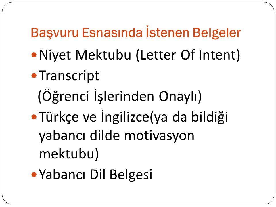 Başvuru Esnasında İstenen Belgeler Niyet Mektubu (Letter Of Intent) Transcript (Öğrenci İşlerinden Onaylı) Türkçe ve İngilizce(ya da bildiği yabancı dilde motivasyon mektubu) Yabancı Dil Belgesi