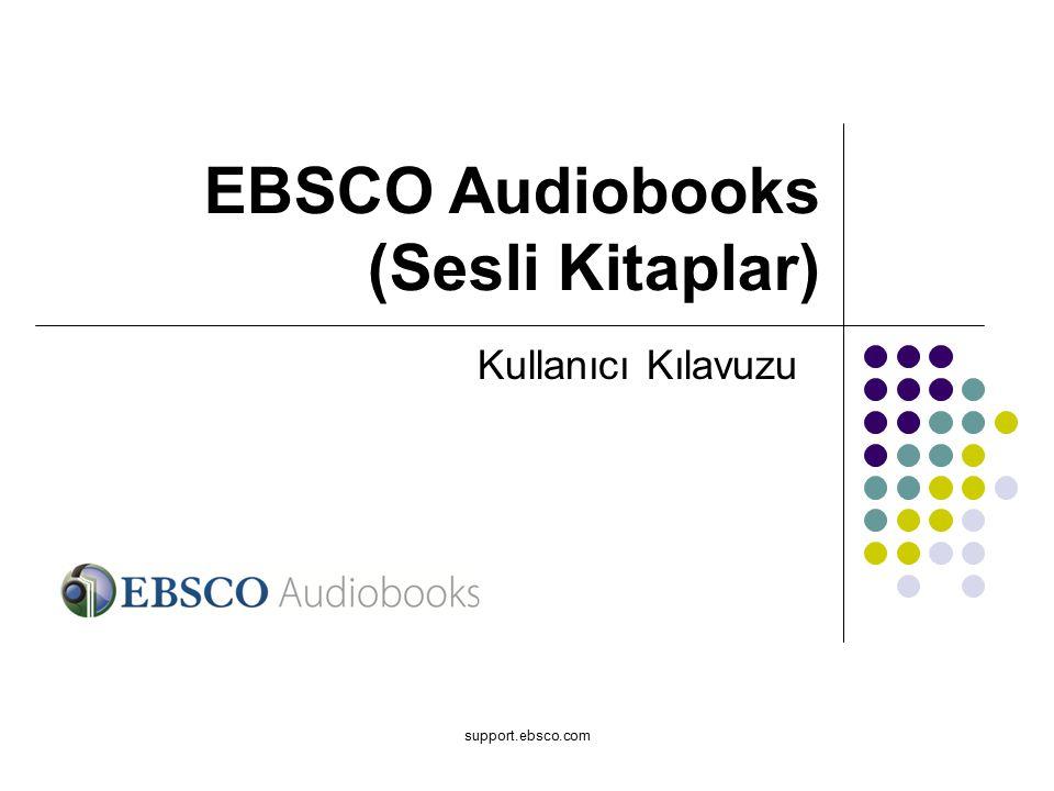 support.ebsco.com Kullanıcı Kılavuzu EBSCO Audiobooks (Sesli Kitaplar)