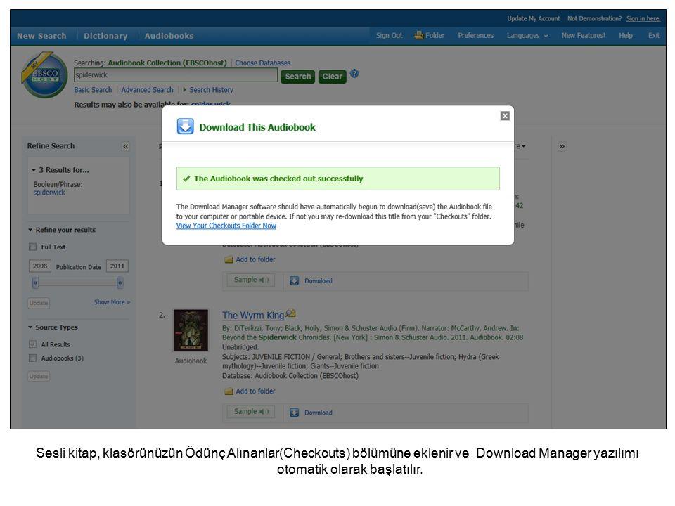 Sesli kitap, klasörünüzün Ödünç Alınanlar(Checkouts) bölümüne eklenir ve Download Manager yazılımı otomatik olarak başlatılır.