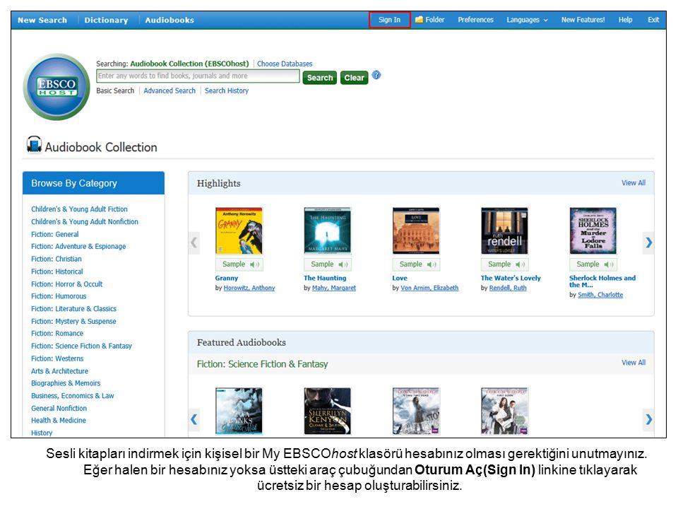 Sesli kitapları indirmek için kişisel bir My EBSCOhost klasörü hesabınız olması gerektiğini unutmayınız.