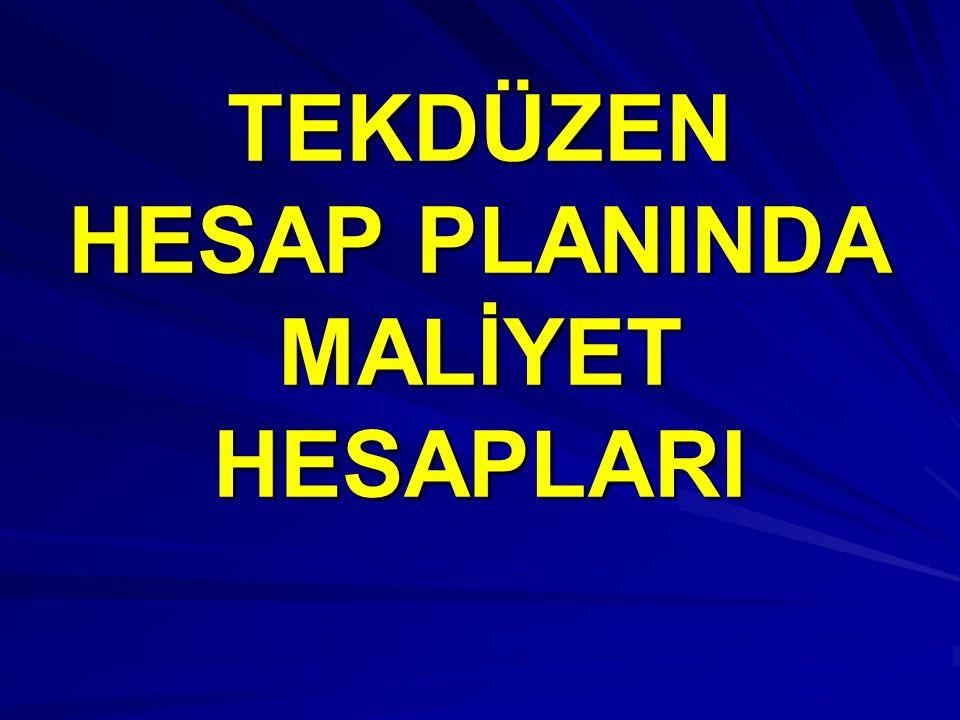 TEKDÜZEN HESAP PLANINDA MALİYET HESAPLARI
