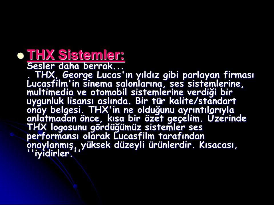 THX Sistemler: Sesler daha berrak.... THX, George Lucas'ın yıldız gibi parlayan firması Lucasfilm'in sinema salonlarına, ses sistemlerine, multimedia