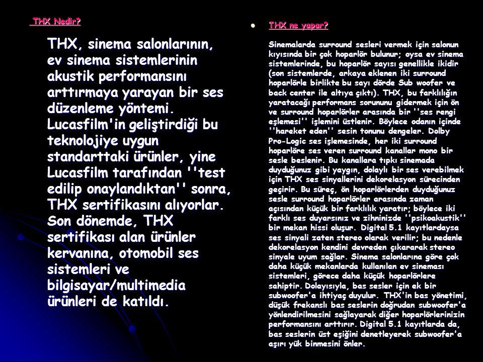 THX Nedir? THX, sinema salonlarının, ev sinema sistemlerinin akustik performansını arttırmaya yarayan bir ses düzenleme yöntemi. Lucasfilm'in geliştir