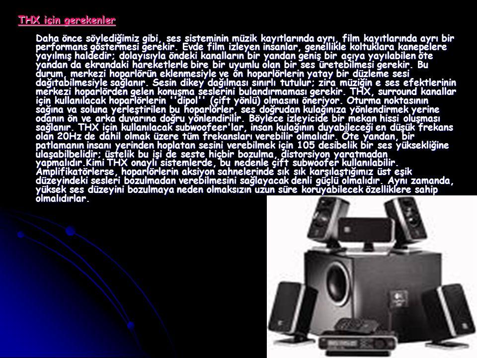 THX için gerekenler Daha önce söylediğimiz gibi, ses sisteminin müzik kayıtlarında ayrı, film kayıtlarında ayrı bir performans göstermesi gerekir. Evd